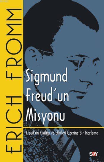 Sigmund Freud'un Misyonu; Freud'un Kişiliği ve Etkileri Üzerine Bir İnceleme