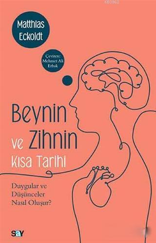 Beynin ve Zihnin Kısa Tarihi; Duygular ve Düşünceler Nasıl Oluşur?