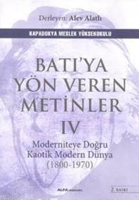 Batı'ya Yöne Veren Metinler - IV; Moderniteye Doğru Kaotik Modern Dünya (1800-1970)