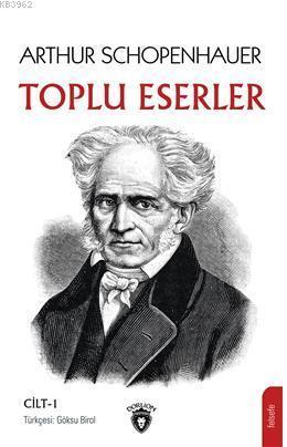Arthur Schopenhauer Toplu Eserler Cilt 1