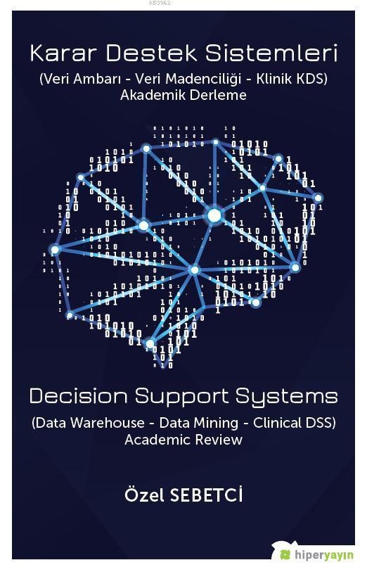 Karar Destek Sistemleri (Veri Ambarı - Veri Madenciliği - Klinik ADS) Akademi Derleme
