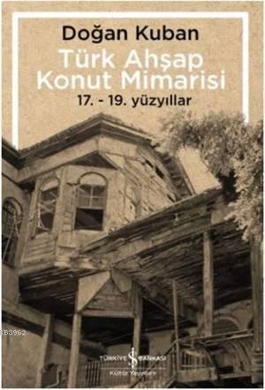 Türk Ahşap Konut Mimarisi; 17. - 19. Yüzyıllar