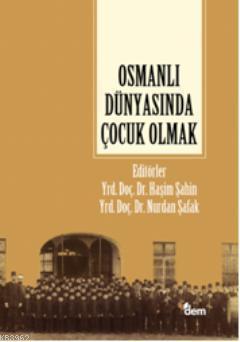 Osmanlı Dünyasında Çocuk Olmak