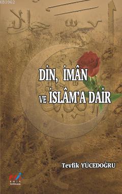 Din, İman ve İslam'a Dair