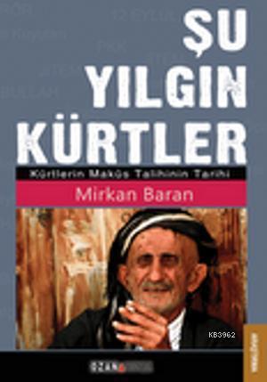 Şu Yılgın Kürtler; Kürtlerin Maküs Talihinin Tarihi