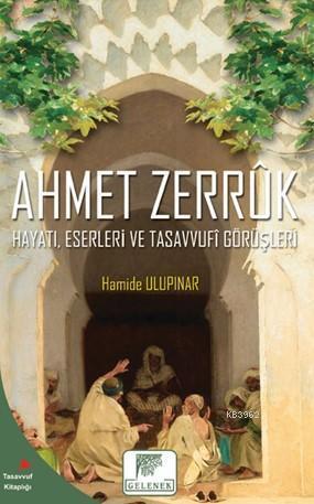 Ahmet Zerruk  Hayatı, Eserleri ve Tasavvufî Görüşleri
