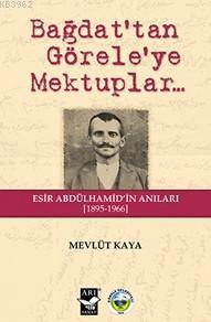 Bağdat'tan Görele'ye Mektuplar; Esir Abdülhamid'in Anıları 1895-1966