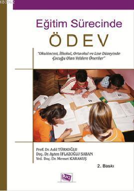 Eğitim Sürecinde Ödev; Okulöncesi, İlkokul, Ortaokul ve Lise Düzeyinde Çocuğu Olan Velilere Öneriler