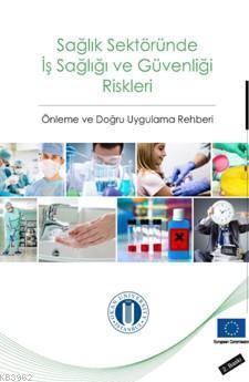 Sağlık Sektöründe İş Sağlığı Ve Güvenliği Riskleri; Önleme ve Doğru Uygulama Rehberi