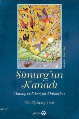 Sîmurg'un Kanadı; Mitoloji ve Edebiyat Makaleleri