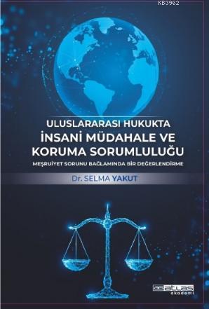 UluslararasI Hukukta İnsani Müdahale Ve Koruma Sorumluluğu; Meşruiyet Sorunu Bağlaminda Bir Değerlendirme