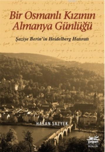 Bir Osmanlı Kızının Almanya Günlüğü; Şaziye Berin'in Heidelberg Hatıratı