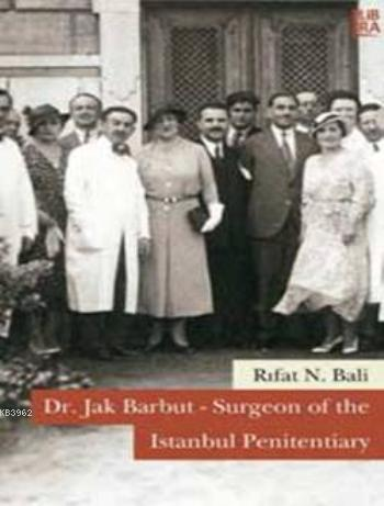 Dr. Jak Barbut - Surgeon of the Istanbul Penitentisry