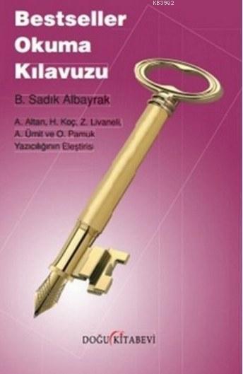 Bestseller Okuma Kılavuzu; A.Altan, H.Koç, Z.Livaneli, A.Ümit ve O.Pamuk Yazıcılığının Eleştirisi