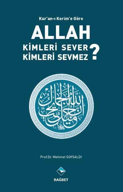 Kur'an'ı Kerim'e Göre Allah Kimleri Sever ? Kimleri Sevmez ?