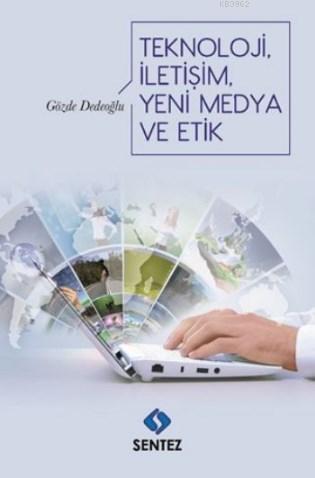 Teknoloji İletişim Yeni Medya ve Etik