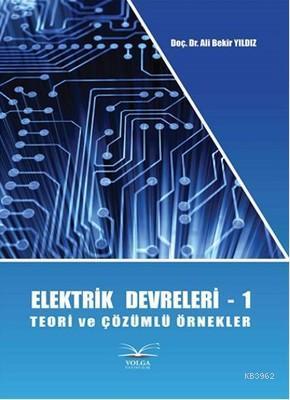 Elektirk Devreleri - 1; Teori ve Çözümlü Örnekler