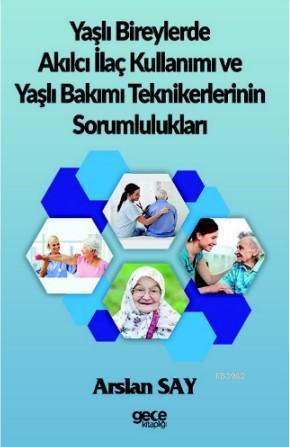 Yaşlı Bireylerde Akılcı İlaç Kullanımı ve Yaşlı Bakımı Teknikerlerinin Sorumlulukları