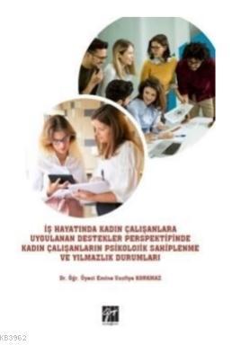 İş Hayatında Kadın Çalışanlara Uygulanan Destekler Perspektifinde Kadın; Çalışanların Psikolojik Sahiplenme ve Yılmazlık Durumları