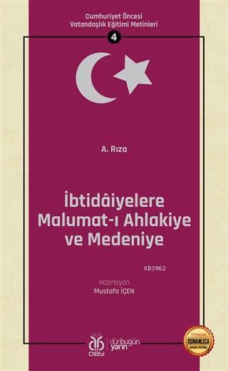İbtidaiyelere Malumat-ı Ahlakiye ve Medeniye (Osmanlıca Aslıyla Birlikte); Cumhuriyet Öncesi Vatandaşlık Eğitimi Metinleri 4