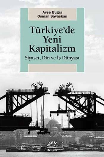 Türkiye'de Yeni Kapitalizm; Siyaset, Din ve İş Dünyası