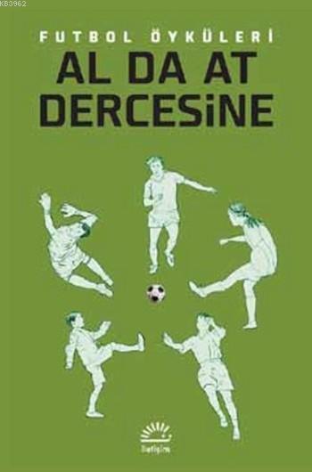 Al Da At Dercesine Futbol Öyküleri