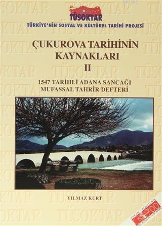 Çukurova Tarihinin Kaynakları 2; 1547 Tarihli Adana Sancağı Mufassal Tahrir Defteri