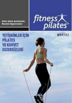 Yetişkinler İçin Pilates ve Kuvvet Egzersizleri Pilates (İleri Seviye Egzersizleri); Senin Seçimin Pilates