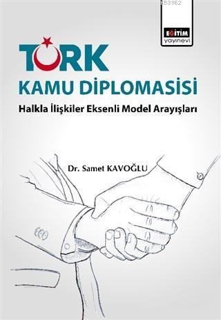 Türk Kamu Diplomasisi: Halkla İlişkiler Eksenli Model Arayışları