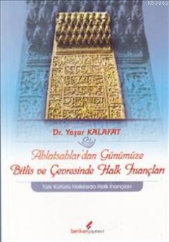 Ahlatşahlar'dan Günümüze Bitlis ve Çevresinde Halk İnançları