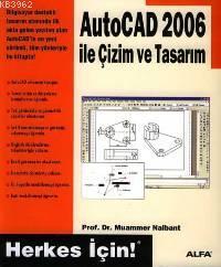 Autocad 2006 İle Çizim ve Tasarım; Herkes İçin!
