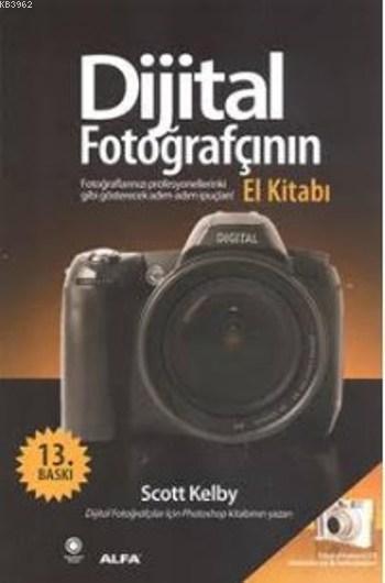 Dijital Fotoğrafçının El Kitabı; Fotoğraflarınızı Profesyonellerinki Gibi Gösterecek İpuçları