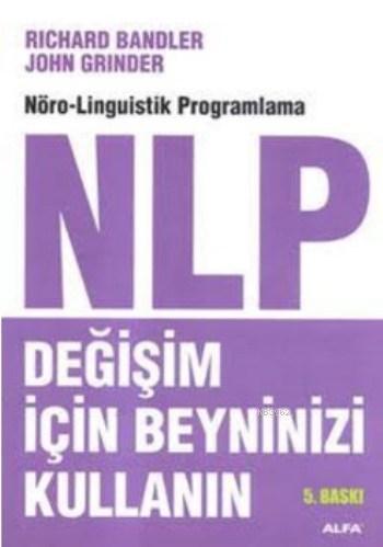 Değişim İçin Beyninizi Kullanın; Nöro-Linguistik Programlama NLP