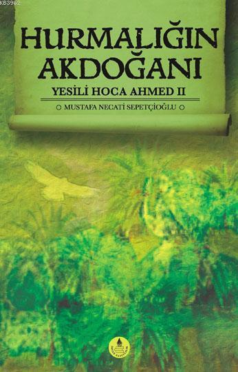 Hurmalığın Akdoğanı; Yesili Hoca Ahmed II