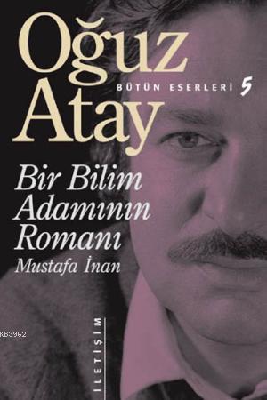 Bir Bilim Adamının Romanı - Mustafa İnan Bütün Eserleri 5