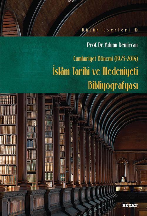 İslam Tarihi ve Medeniyeti Bibliyografyası; Cumhuriyet Dönemi (1923-2014)