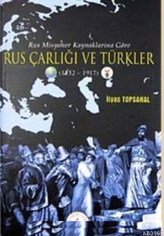 Rus Misyoner Kaynaklarına Göre Rus Çarlığı ve Türkler (1552-1917)