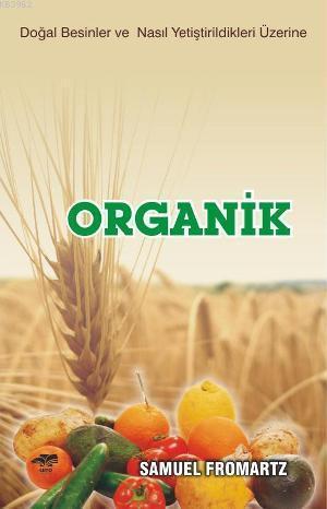 Organik; Doğal Besinler ve Nasıl Yetiştirildikleri Üzerine