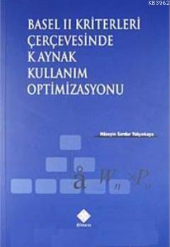 Basel II Kriterleri Çerçevesinde Kaynak Kullanım Optimizasyonu