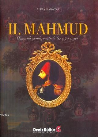II. Mahmud; Osmanlı Yenileşmesinde  Bir Çığı Açıcı