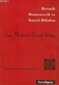 Retorik Hermeneutik ve Sosyal Bilimler; İnsan Bilimlerinde Retoriğe Dönüş
