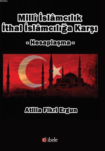 Milli İslamcılık İthal İslamcılığa Karşı; Hesaplaşma