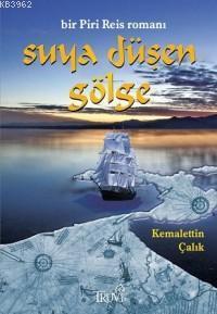 Suya Düşen Gölge; Bir Piri Reis Romanı