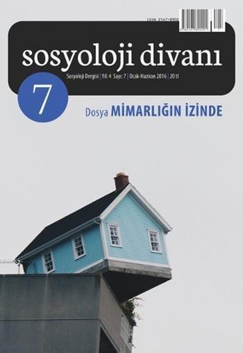 Sosyoloji Divanı Sayı : 7 Ocak-Haziran 2016; Mimarlığın İzinde