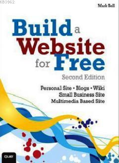Build a Website for Free; Personal Site, Blogs, Wiki Small Business Site, Multimedia Based Site