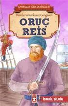 Oruç Reis - Kahraman Türk Denizcileri; Denizlerin Korkusuz Cengaveri