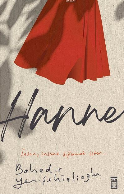 Hanne; İnsan, İnsana  Sığınmak İster...