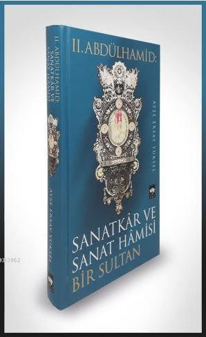 II. Abdülhamid: Sanatkar ve Sanat Hamisi Bir Sultan