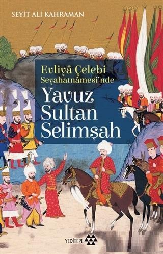 Evliya Çelebi Seyehatnamesi'nde Yavuz Sultan Selimşah; Evliya Çelebi Seyehatnamesi'nde