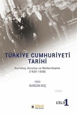 Türkiye Cumhuriyeti Tarihi (Cilt 1); Kurtuluş, Kuruluş ve Modernleşme (1920-1938)